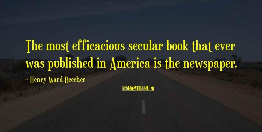 Love Is Sweeter The Second Time Around Sayings By Henry Ward Beecher: The most efficacious secular book that ever was published in America is the newspaper.
