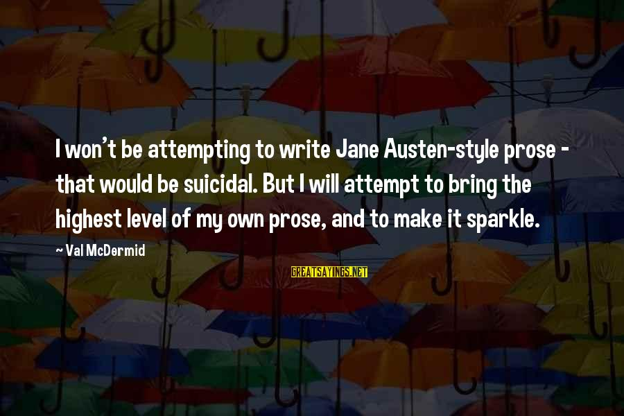 Love Is Sweeter The Second Time Around Sayings By Val McDermid: I won't be attempting to write Jane Austen-style prose - that would be suicidal. But