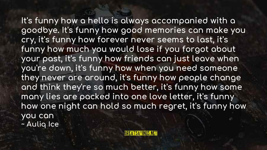 Love Is When Funny Sayings By Auliq Ice: It's funny how a hello is always accompanied with a goodbye. It's funny how good