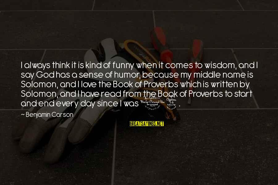 Love Is When Funny Sayings By Benjamin Carson: I always think it is kind of funny when it comes to wisdom, and I