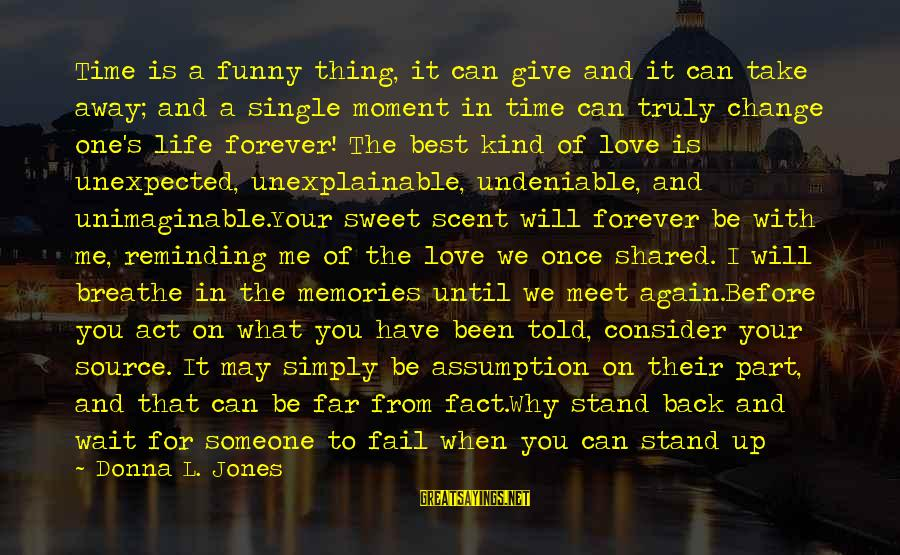 Love Is When Funny Sayings By Donna L. Jones: Time is a funny thing, it can give and it can take away; and a