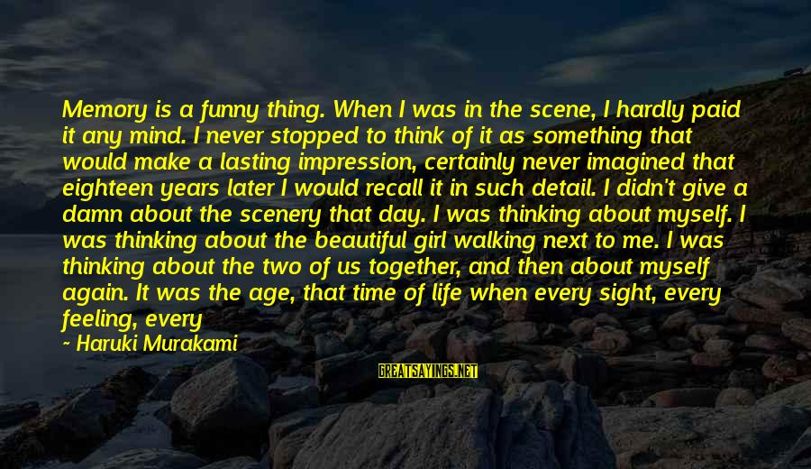 Love Is When Funny Sayings By Haruki Murakami: Memory is a funny thing. When I was in the scene, I hardly paid it
