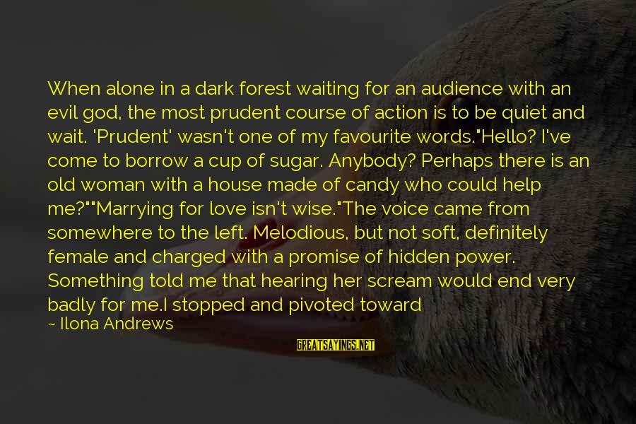 Love Is When Funny Sayings By Ilona Andrews: When alone in a dark forest waiting for an audience with an evil god, the