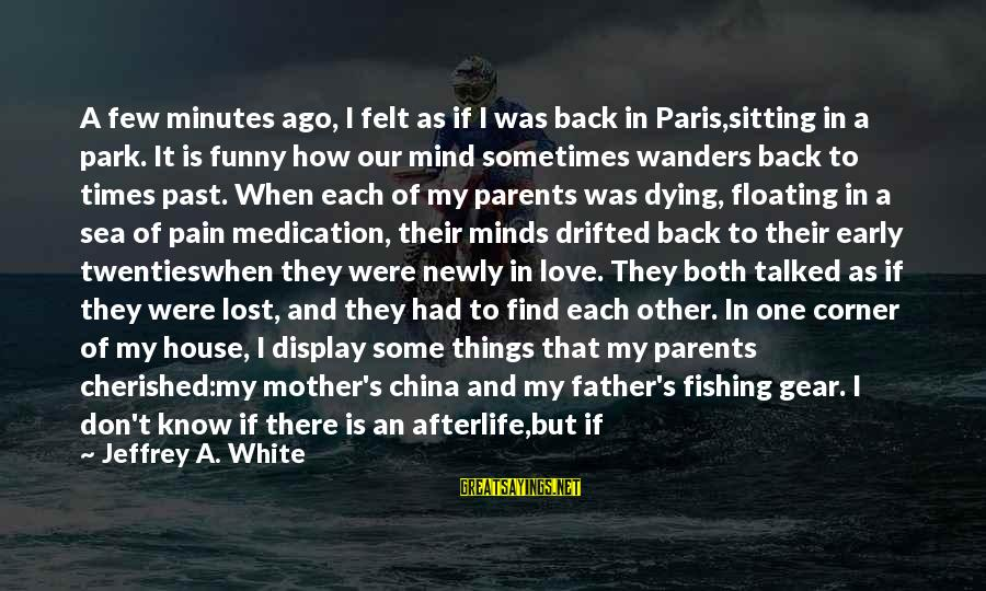 Love Is When Funny Sayings By Jeffrey A. White: A few minutes ago, I felt as if I was back in Paris,sitting in a