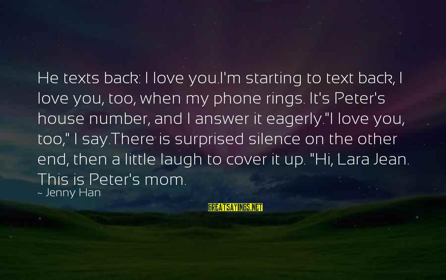 Love Is When Funny Sayings By Jenny Han: He texts back: I love you.I'm starting to text back, I love you, too, when