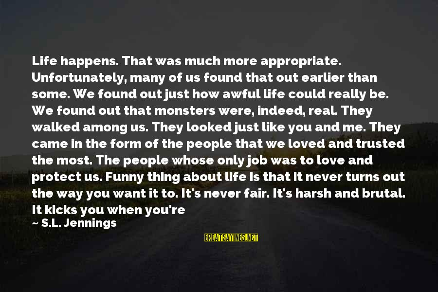 Love Is When Funny Sayings By S.L. Jennings: Life happens. That was much more appropriate. Unfortunately, many of us found that out earlier