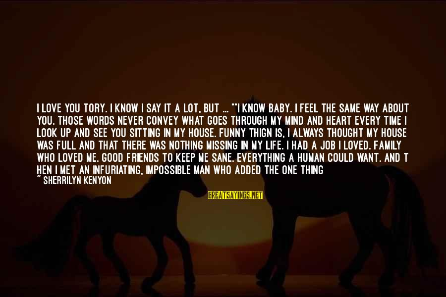 """Love Is When Funny Sayings By Sherrilyn Kenyon: I love you Tory. I know I say it a lot, but ... """"""""I know"""