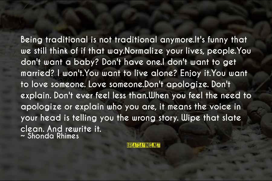 Love Is When Funny Sayings By Shonda Rhimes: Being traditional is not traditional anymore.It's funny that we still think of if that way.Normalize