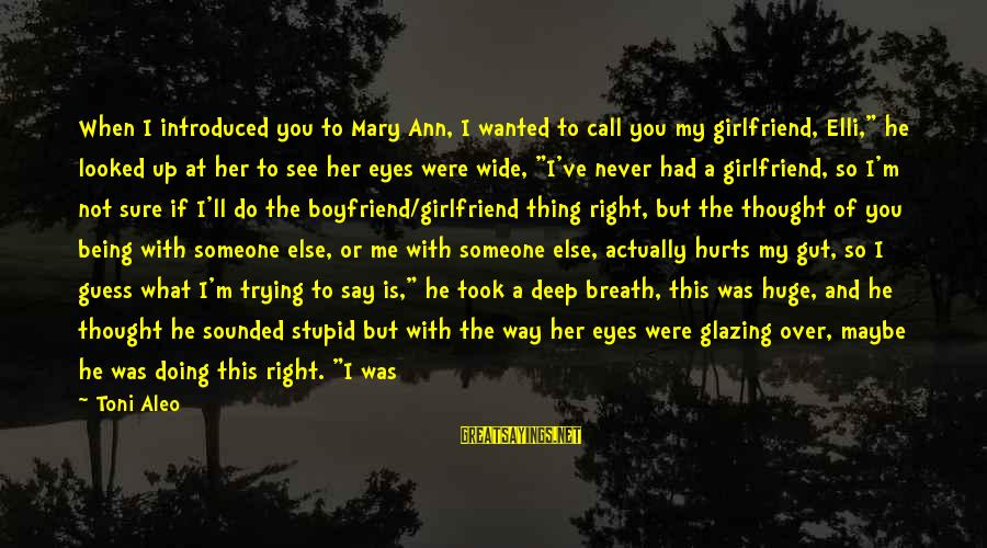 """Love Is When Funny Sayings By Toni Aleo: When I introduced you to Mary Ann, I wanted to call you my girlfriend, Elli,"""""""