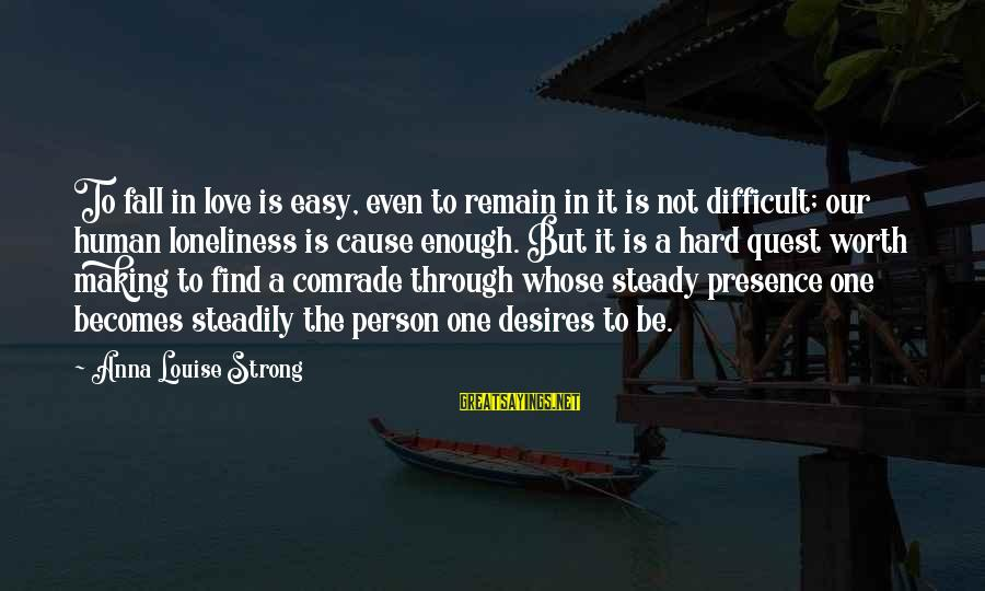 Love Is Worth The Fall Sayings By Anna Louise Strong: To fall in love is easy, even to remain in it is not difficult; our