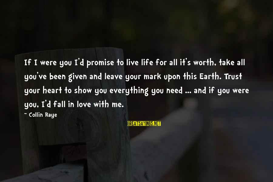 Love Is Worth The Fall Sayings By Collin Raye: If I were you I'd promise to live life for all it's worth, take all