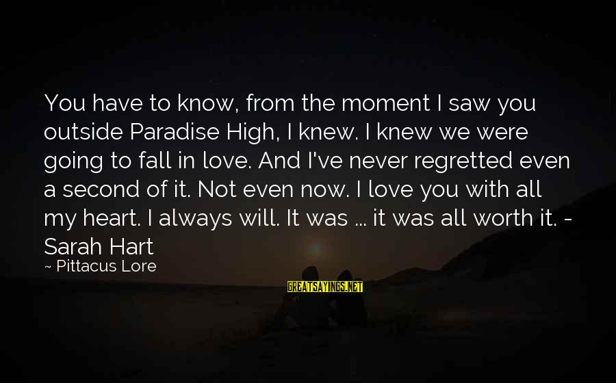 Love Is Worth The Fall Sayings By Pittacus Lore: You have to know, from the moment I saw you outside Paradise High, I knew.