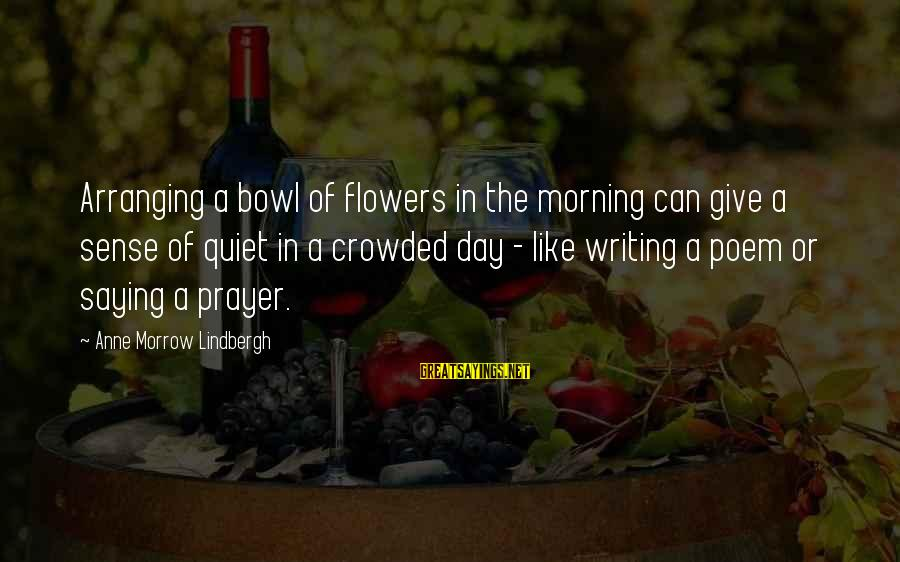 Love Kilig Sayings By Anne Morrow Lindbergh: Arranging a bowl of flowers in the morning can give a sense of quiet in