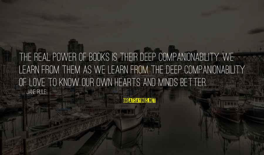 Love Kilig Sayings By Jane Rule: The real power of books is their deep companionability. We learn from them as we