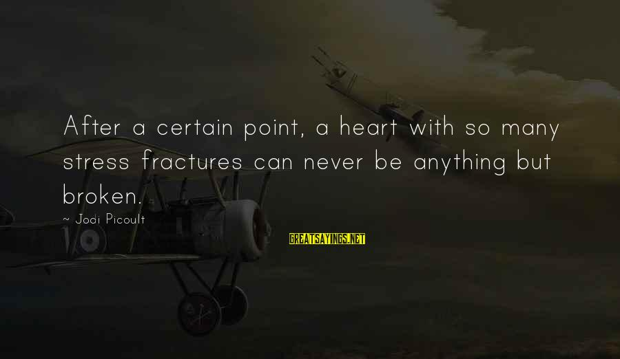 Love Kilig Sayings By Jodi Picoult: After a certain point, a heart with so many stress fractures can never be anything