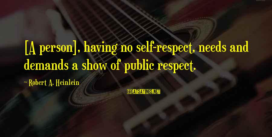 Love Kilig Sayings By Robert A. Heinlein: [A person], having no self-respect, needs and demands a show of public respect.