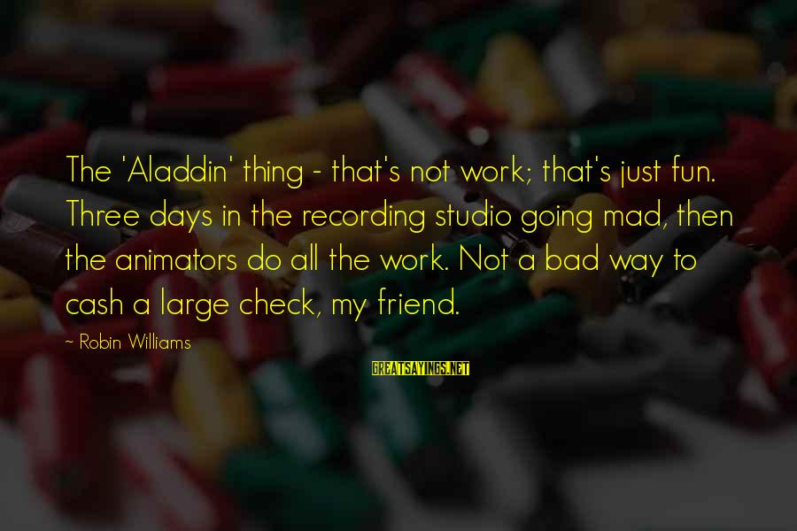 Love Kilig Sayings By Robin Williams: The 'Aladdin' thing - that's not work; that's just fun. Three days in the recording