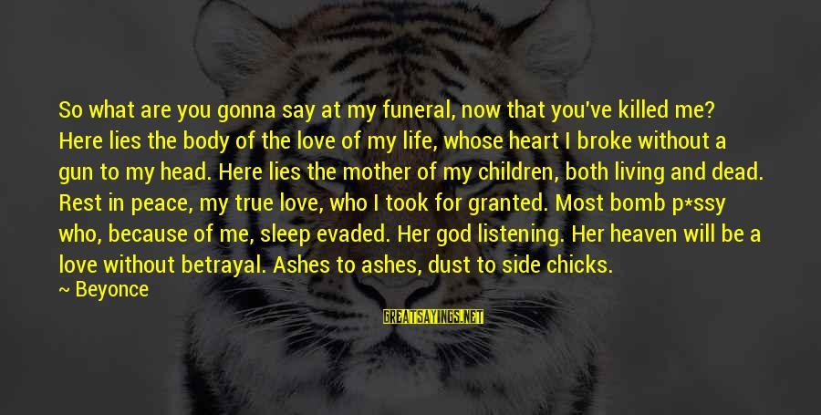 Love Killed Me Sayings By Beyonce: So what are you gonna say at my funeral, now that you've killed me? Here