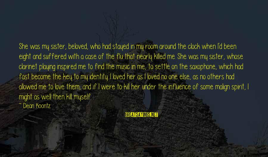 Love Killed Me Sayings By Dean Koontz: She was my sister, beloved, who had stayed in my room around the clock when