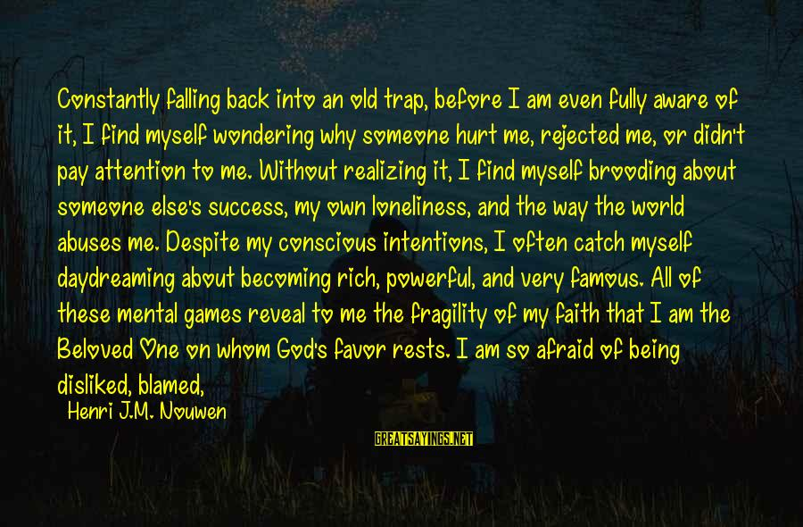 Love Killed Me Sayings By Henri J.M. Nouwen: Constantly falling back into an old trap, before I am even fully aware of it,