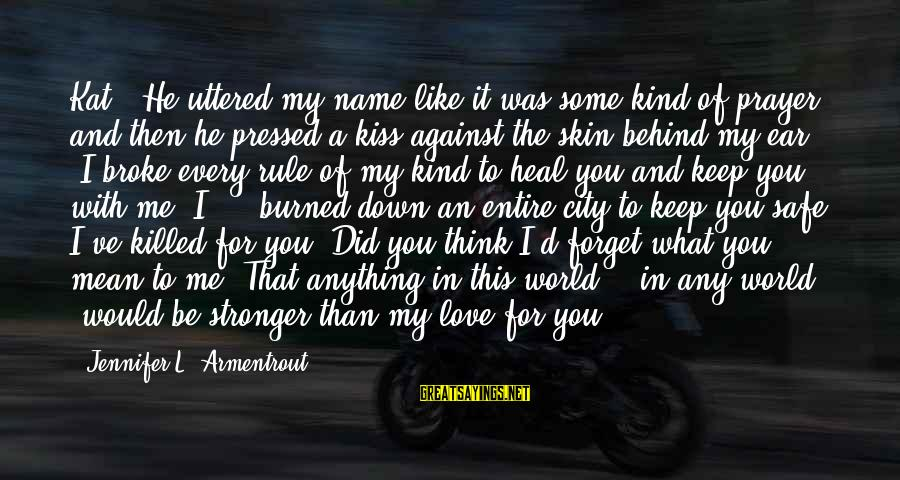 """Love Killed Me Sayings By Jennifer L. Armentrout: Kat."""" He uttered my name like it was some kind of prayer, and then he"""