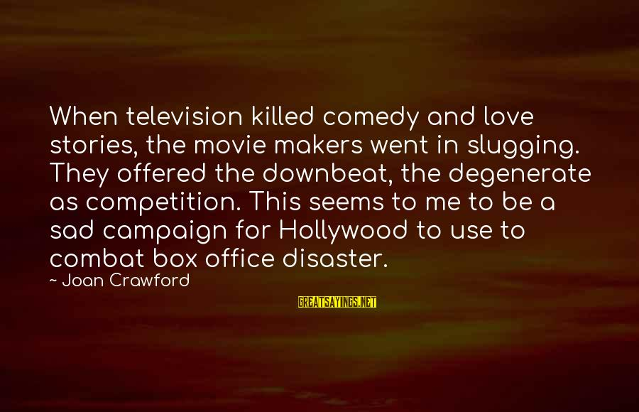 Love Killed Me Sayings By Joan Crawford: When television killed comedy and love stories, the movie makers went in slugging. They offered