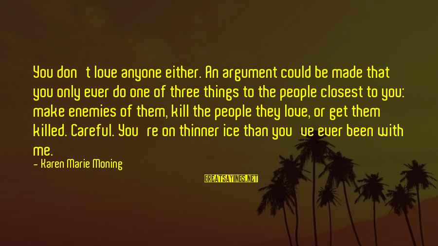 Love Killed Me Sayings By Karen Marie Moning: You don't love anyone either. An argument could be made that you only ever do