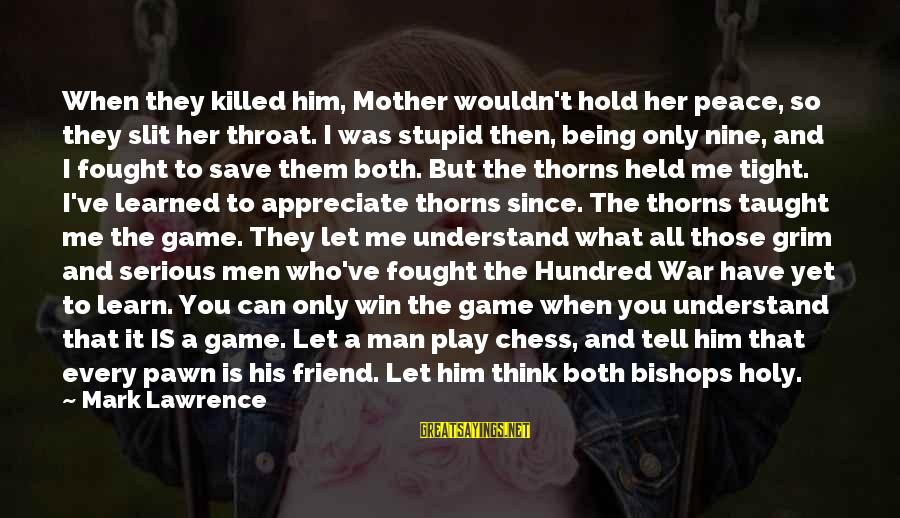 Love Killed Me Sayings By Mark Lawrence: When they killed him, Mother wouldn't hold her peace, so they slit her throat. I