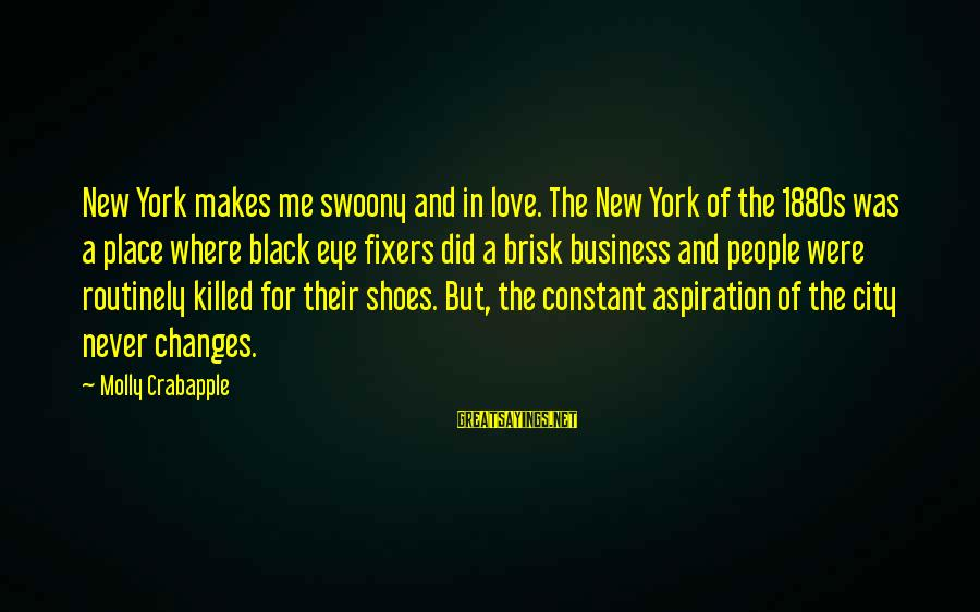 Love Killed Me Sayings By Molly Crabapple: New York makes me swoony and in love. The New York of the 1880s was