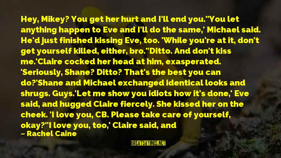 Love Killed Me Sayings By Rachel Caine: Hey, Mikey? You get her hurt and I'll end you.''You let anything happen to Eve