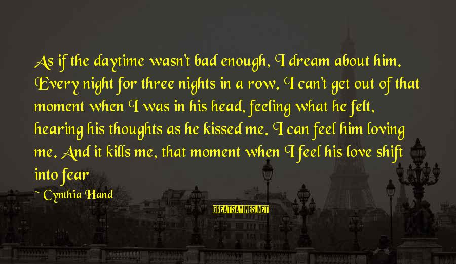 Love Kills Me Sayings By Cynthia Hand: As if the daytime wasn't bad enough, I dream about him. Every night for three