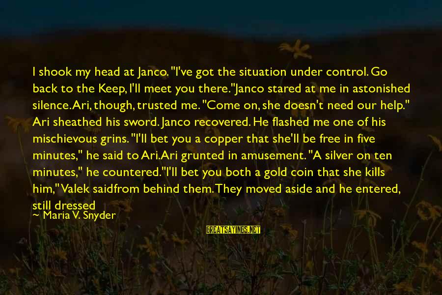 """Love Kills Me Sayings By Maria V. Snyder: I shook my head at Janco. """"I've got the situation under control. Go back to"""