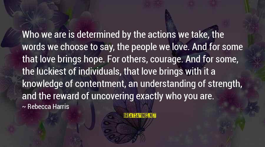 Love Kills Me Sayings By Rebecca Harris: Who we are is determined by the actions we take, the words we choose to