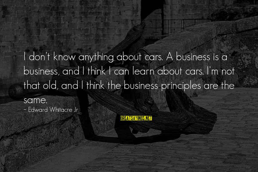 Love Latte Sayings By Edward Whitacre Jr.: I don't know anything about cars. A business is a business, and I think I