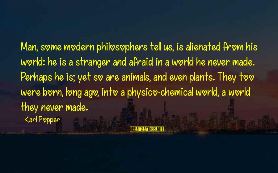 Love Latte Sayings By Karl Popper: Man, some modern philosophers tell us, is alienated from his world: he is a stranger