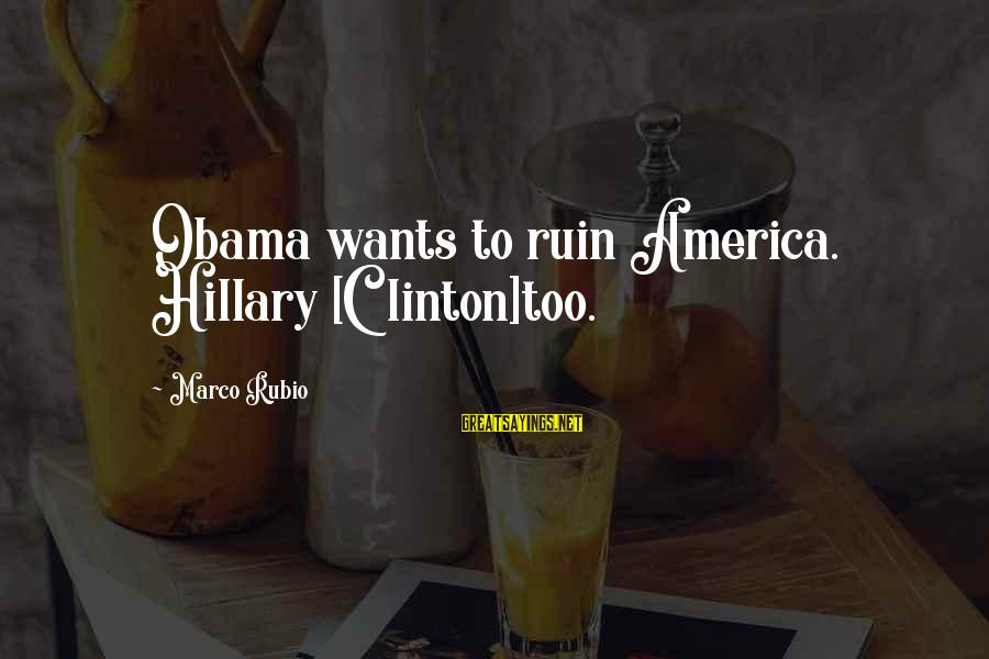 Love Latte Sayings By Marco Rubio: Obama wants to ruin America. Hillary [Clinton]too.