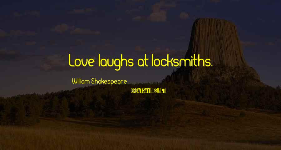Love Laughs At Locksmiths Sayings By William Shakespeare: Love laughs at locksmiths.