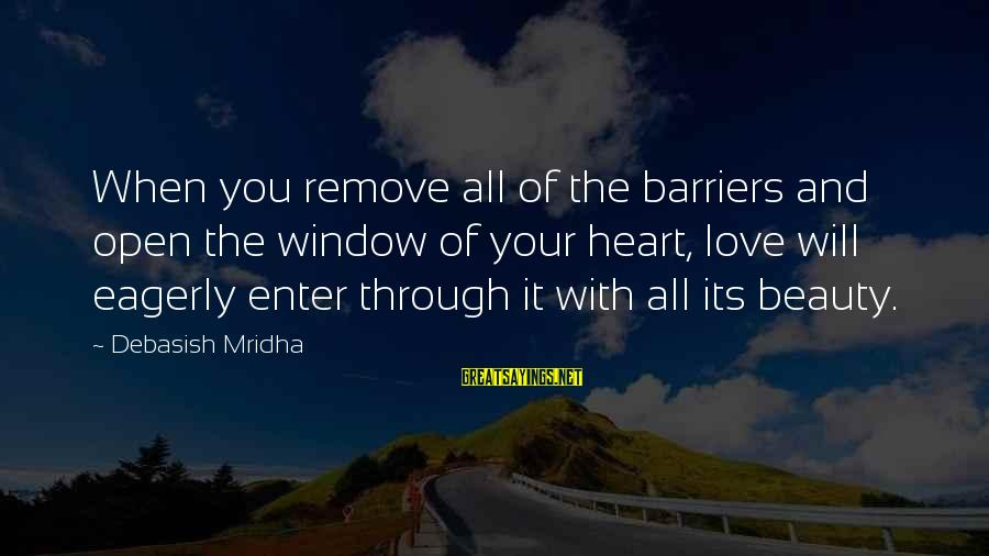 Love Life Happiness Sayings By Debasish Mridha: When you remove all of the barriers and open the window of your heart, love