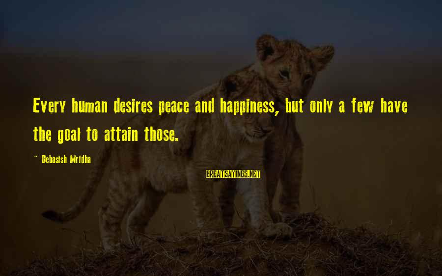 Love Life Happiness Sayings By Debasish Mridha: Every human desires peace and happiness, but only a few have the goal to attain