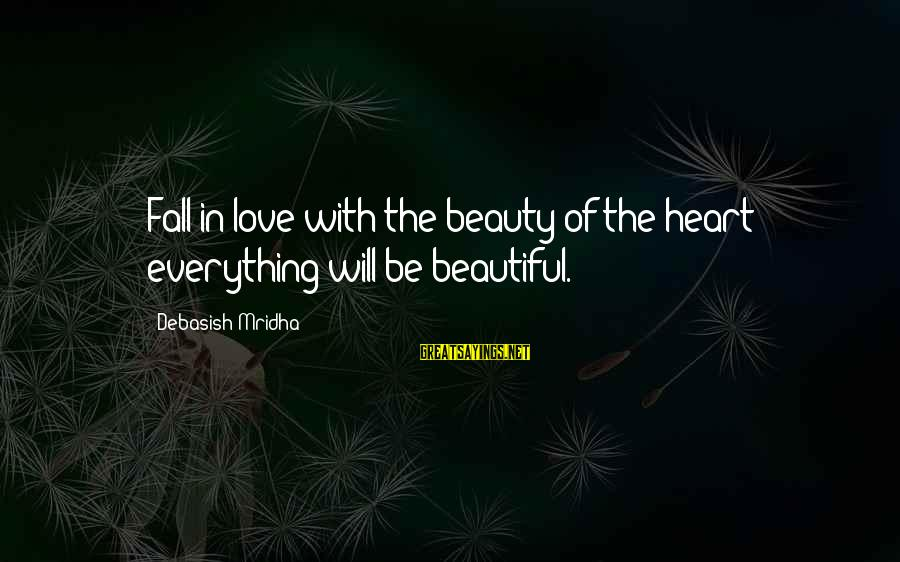 Love Life Happiness Sayings By Debasish Mridha: Fall in love with the beauty of the heart; everything will be beautiful.