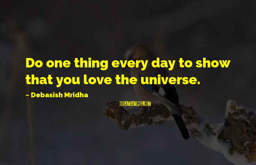 Love Life Happiness Sayings By Debasish Mridha: Do one thing every day to show that you love the universe.