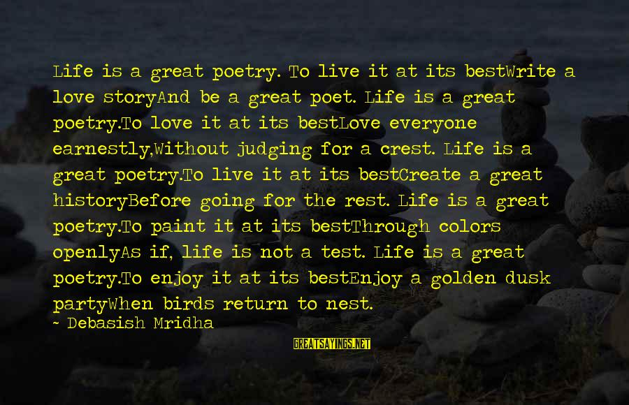 Love Life Happiness Sayings By Debasish Mridha: Life is a great poetry. To live it at its bestWrite a love storyAnd be