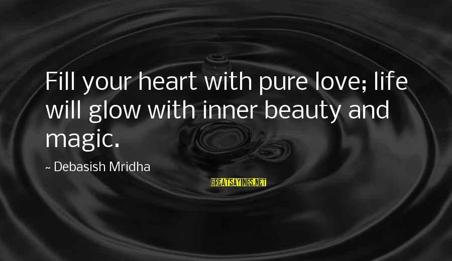 Love Life Happiness Sayings By Debasish Mridha: Fill your heart with pure love; life will glow with inner beauty and magic.