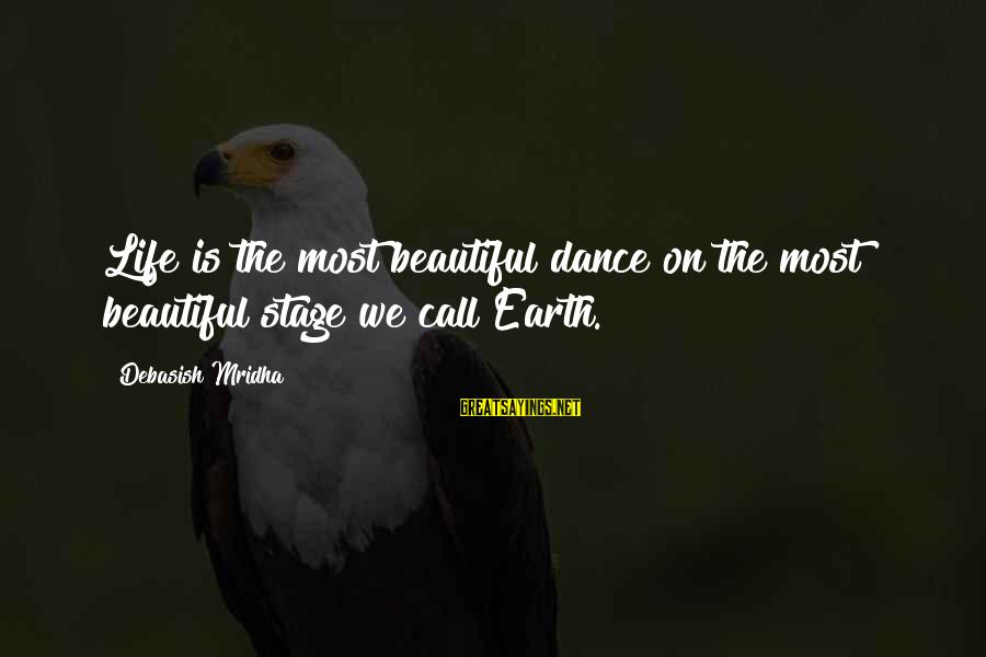 Love Life Happiness Sayings By Debasish Mridha: Life is the most beautiful dance on the most beautiful stage we call Earth.