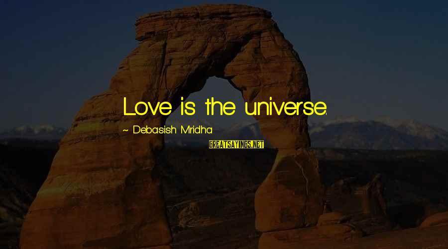 Love Life Happiness Sayings By Debasish Mridha: Love is the universe.