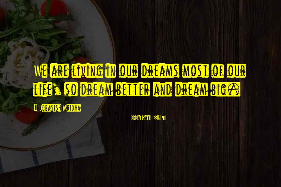 Love Life Happiness Sayings By Debasish Mridha: We are living in our dreams most of our life, so dream better and dream