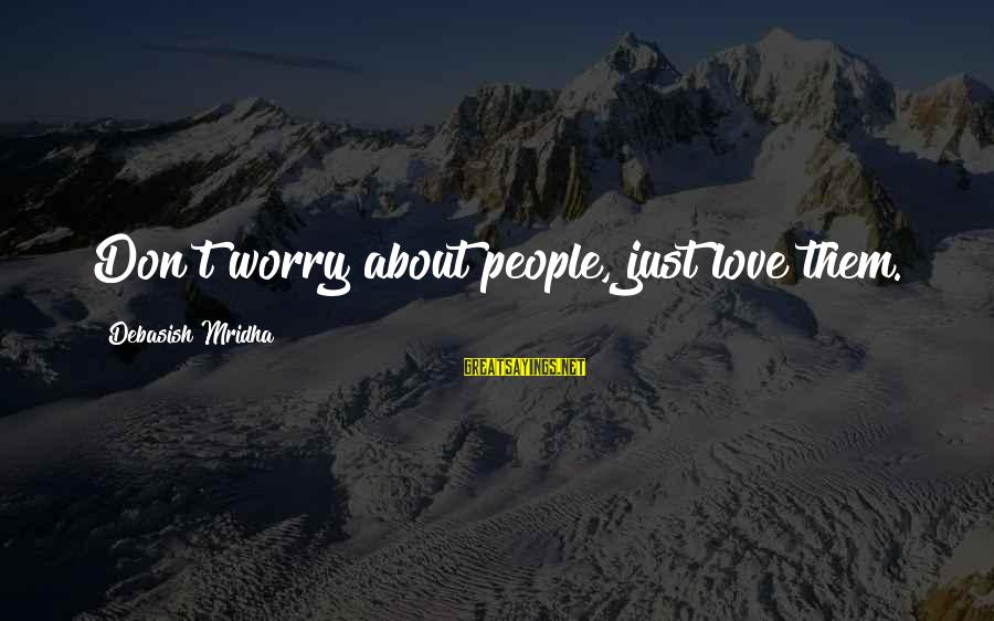 Love Life Happiness Sayings By Debasish Mridha: Don't worry about people, just love them.