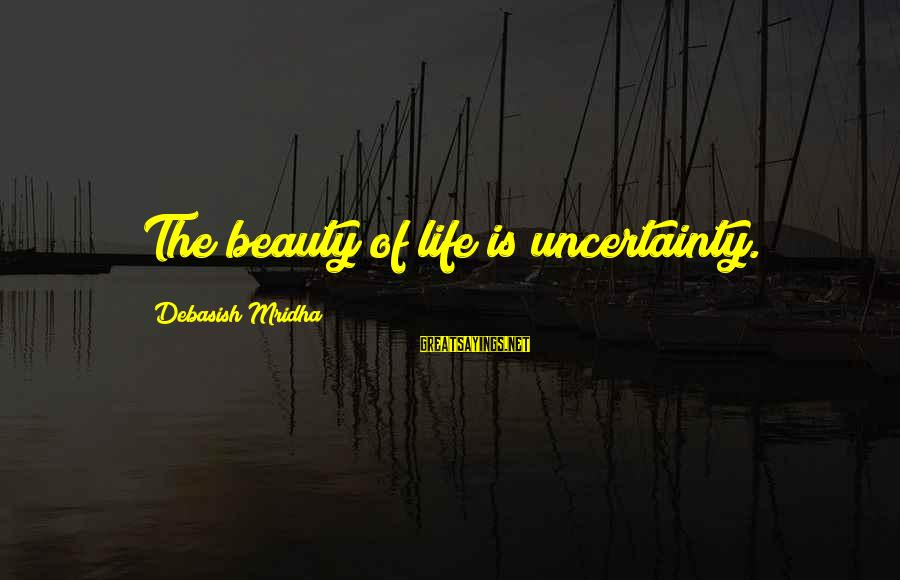 Love Life Happiness Sayings By Debasish Mridha: The beauty of life is uncertainty.