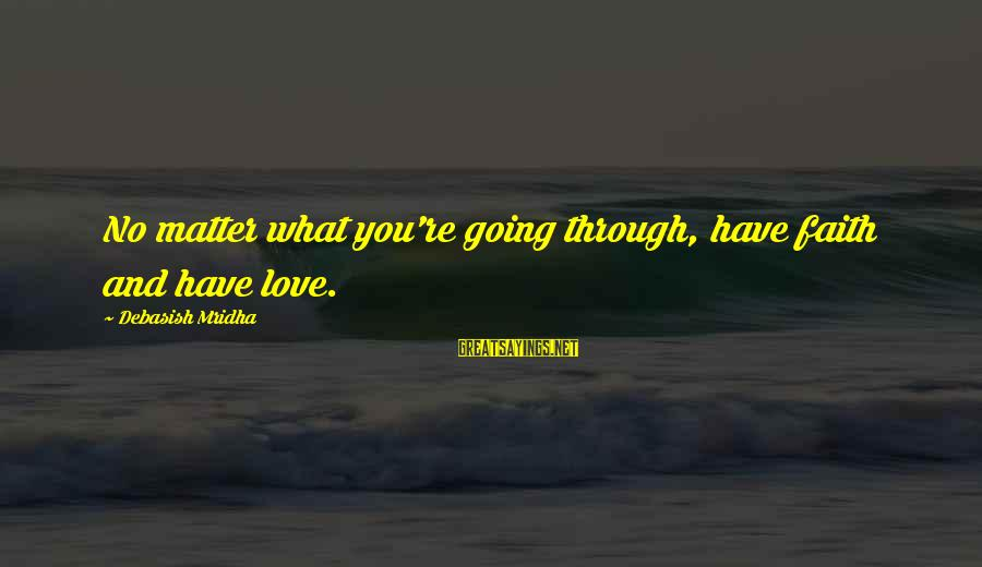 Love Life Happiness Sayings By Debasish Mridha: No matter what you're going through, have faith and have love.