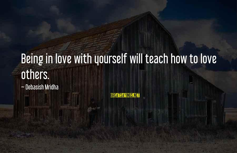 Love Life Happiness Sayings By Debasish Mridha: Being in love with yourself will teach how to love others.